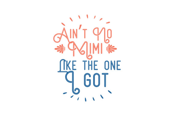 Print on Demand: Ain't No Mimi Like the One I Got Quote SVG Cut Graphic Crafts By TheLucky