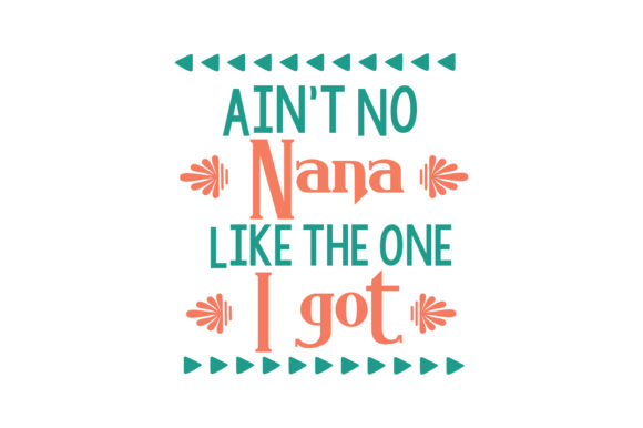 Print on Demand: Ain't No Nana Like the One I Got Quote SVG Cut Graphic Crafts By TheLucky