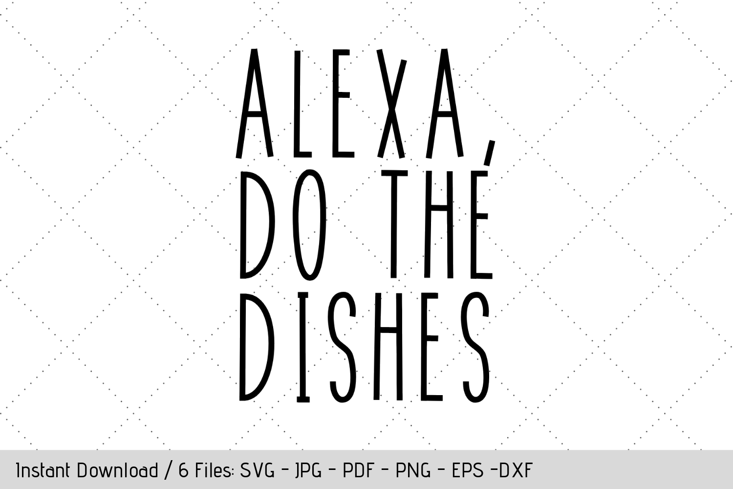 Download Free Alexa Do The Dishes Svg Graphic By Werk It Girl Supply for Cricut Explore, Silhouette and other cutting machines.