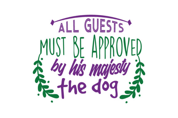 Print on Demand: All Guests Must Be Approved by His Majesty the Dog Quote SVG Cut Graphic Crafts By TheLucky