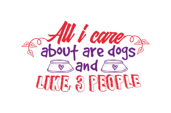 Print on Demand: All I Care About Are Dogs and Like, 3 People Quote SVG Cut Graphic Crafts By TheLucky