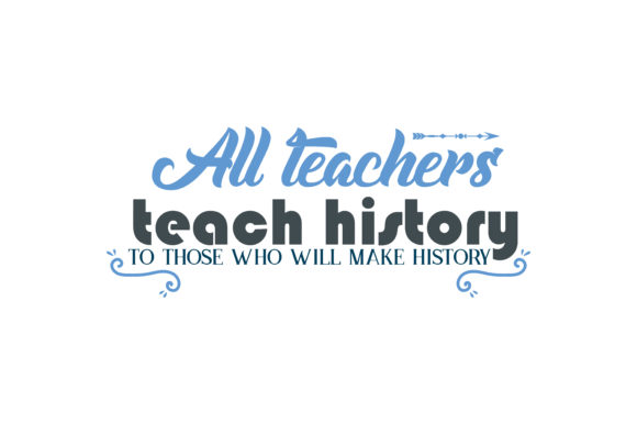 Download Free All Teachers Teach History To Those Who Will Make History Quote for Cricut Explore, Silhouette and other cutting machines.