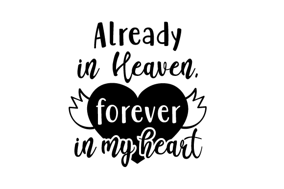 Download Free Already In Heaven Forever In My Heart Svg Cut File By Creative for Cricut Explore, Silhouette and other cutting machines.