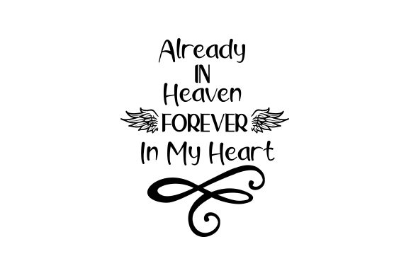 Already in Heaven, Forever in My Heart Remembrance Craft Cut File By Creative Fabrica Crafts
