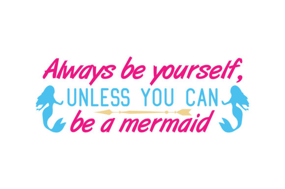 Print on Demand: Always Be Yourself, Unless You Can Be a Mermaid Quote SVG Cut Graphic Crafts By TheLucky