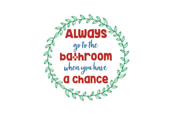 Download Free Always Go To The Bathroom When You Have A Chance Quote Svg Cut for Cricut Explore, Silhouette and other cutting machines.