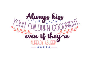 Always Kiss Your Children Goodnight Even If They Re Already