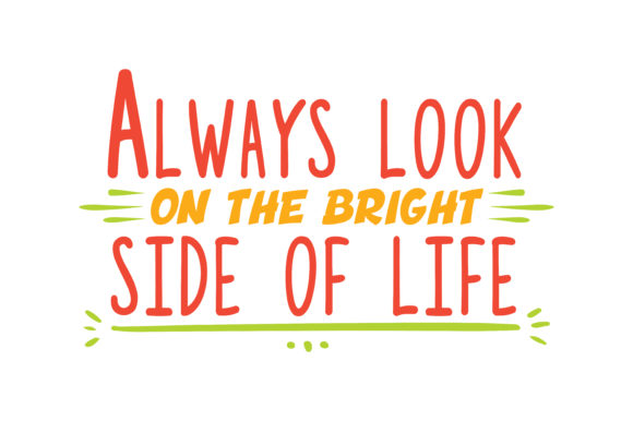 Download Free Always Look On The Bright Side Of Life Quote Svg Cut Graphic By for Cricut Explore, Silhouette and other cutting machines.