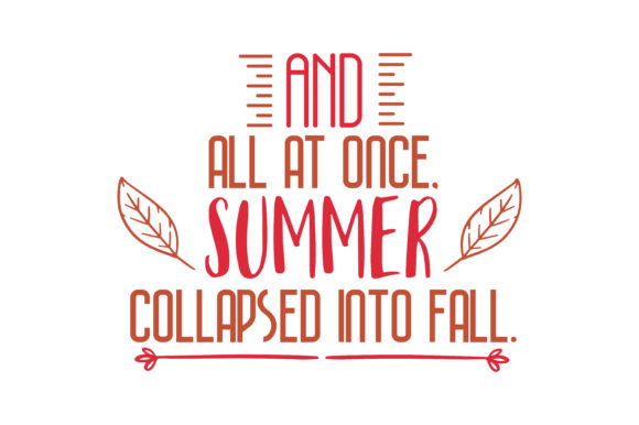 Download Free And All At Once Summer Collapsed Into Fall Quote Svg Cut for Cricut Explore, Silhouette and other cutting machines.