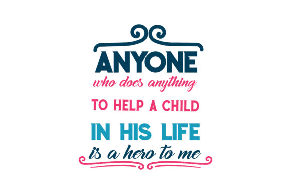 Download Free Anyone Who Does Anything To Help A Child In His Life Is A Hero To for Cricut Explore, Silhouette and other cutting machines.