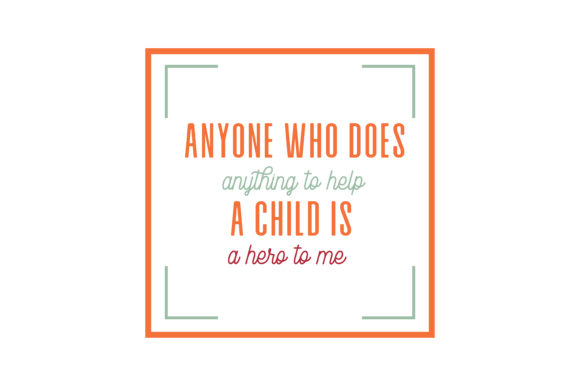 Download Free Anyone Who Does Anything To Help A Child Is A Hero To Me Quote Svg SVG Cut Files