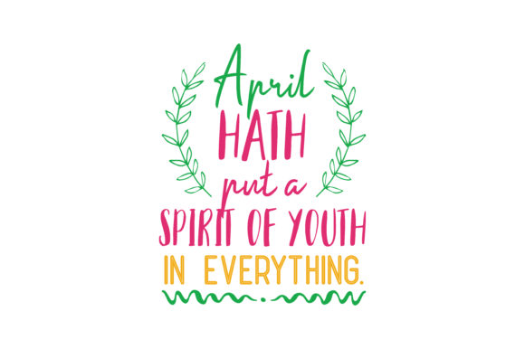 Download Free April Hath Put A Spirit Of Youth In Everything Quote Svg Cut for Cricut Explore, Silhouette and other cutting machines.