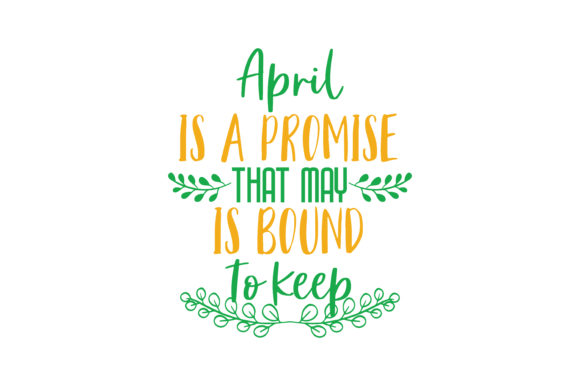 Download Free April Is A Promise That May Is Bound To Keep Quote Svg Cut for Cricut Explore, Silhouette and other cutting machines.
