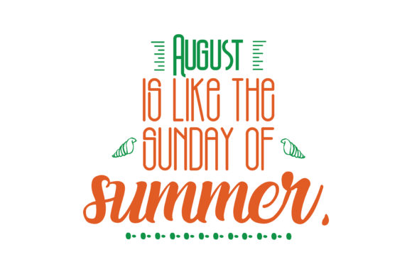 Download Free August Is Like The Sunday Of Summer Quote Svg Cut Graphic By for Cricut Explore, Silhouette and other cutting machines.