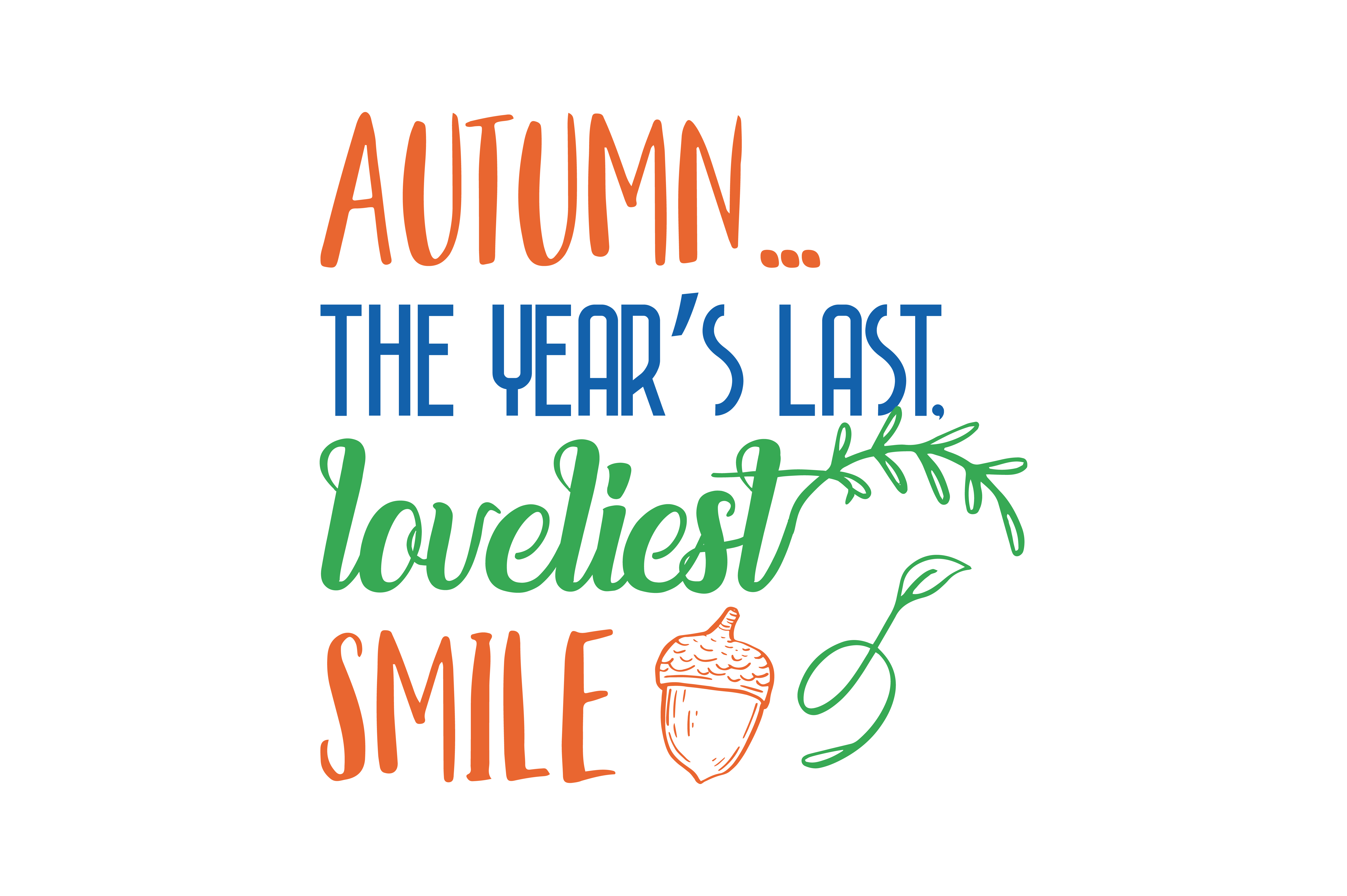 Autumn The Year S Last Loveliest Smile Quote Svg Cut Graphic