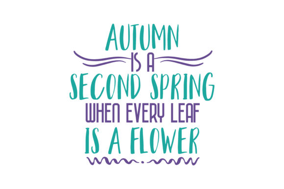 Download Free Autumn Is A Second Spring When Every Leaf Is A Flower Quote Svg for Cricut Explore, Silhouette and other cutting machines.