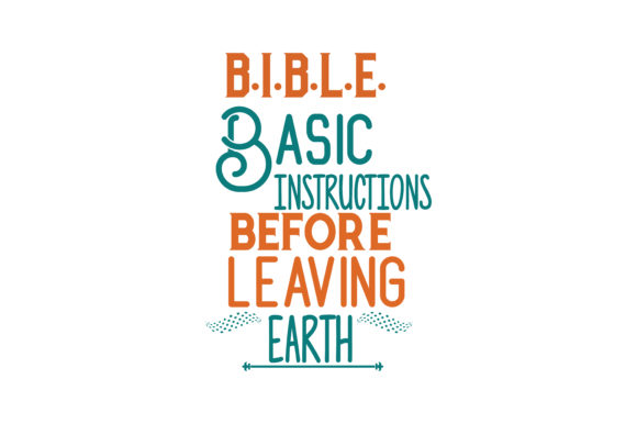 Download Free B I B L E Basic Instructions Before Leaving Earth Quote Svg Cut for Cricut Explore, Silhouette and other cutting machines.