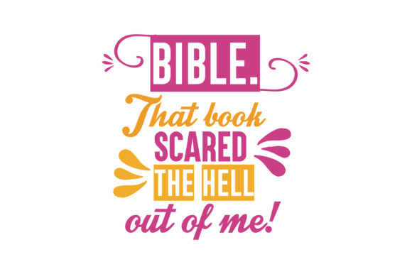 Download Free Bible That Book Scared The Hell Out Of Me Quote Svg Cut Graphic for Cricut Explore, Silhouette and other cutting machines.