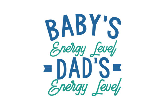 Print on Demand: Baby's Energy Level / Dad's Energy Level Quote SVG Cut Graphic Crafts By TheLucky