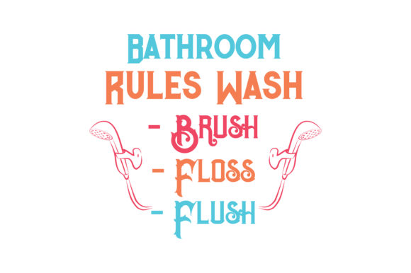 Bathroom Rules Wash Brush Floss Flush Quote Svg Cut Graphic