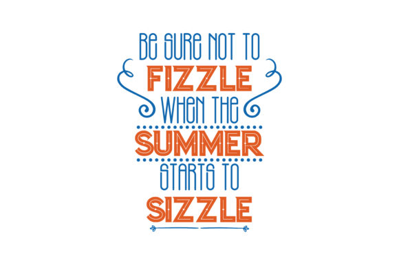 Download Free Be Sure Not To Fizzle When The Summer Starts To Sizzle Quote Svg for Cricut Explore, Silhouette and other cutting machines.