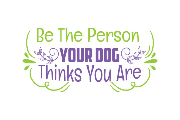 Be The Person Your Dog Thinks You Are Quote Svg Cut Graphic By