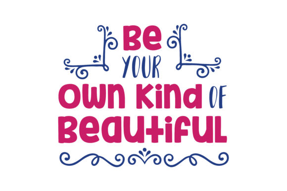 Download Free Be Your Own Kind Of Beautiful Quote Svg Cut Graphic By Thelucky for Cricut Explore, Silhouette and other cutting machines.