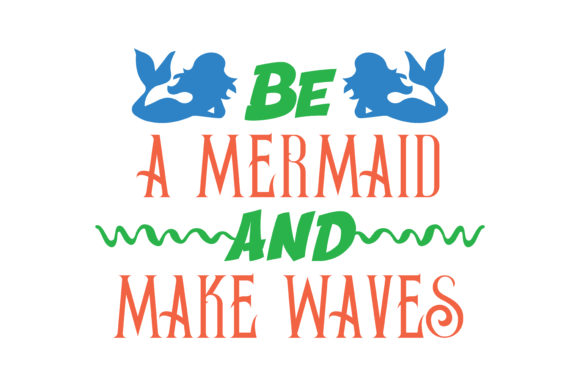 Print on Demand: Be a Mermaid and Make Waves Quote SVG Cut Graphic Crafts By TheLucky