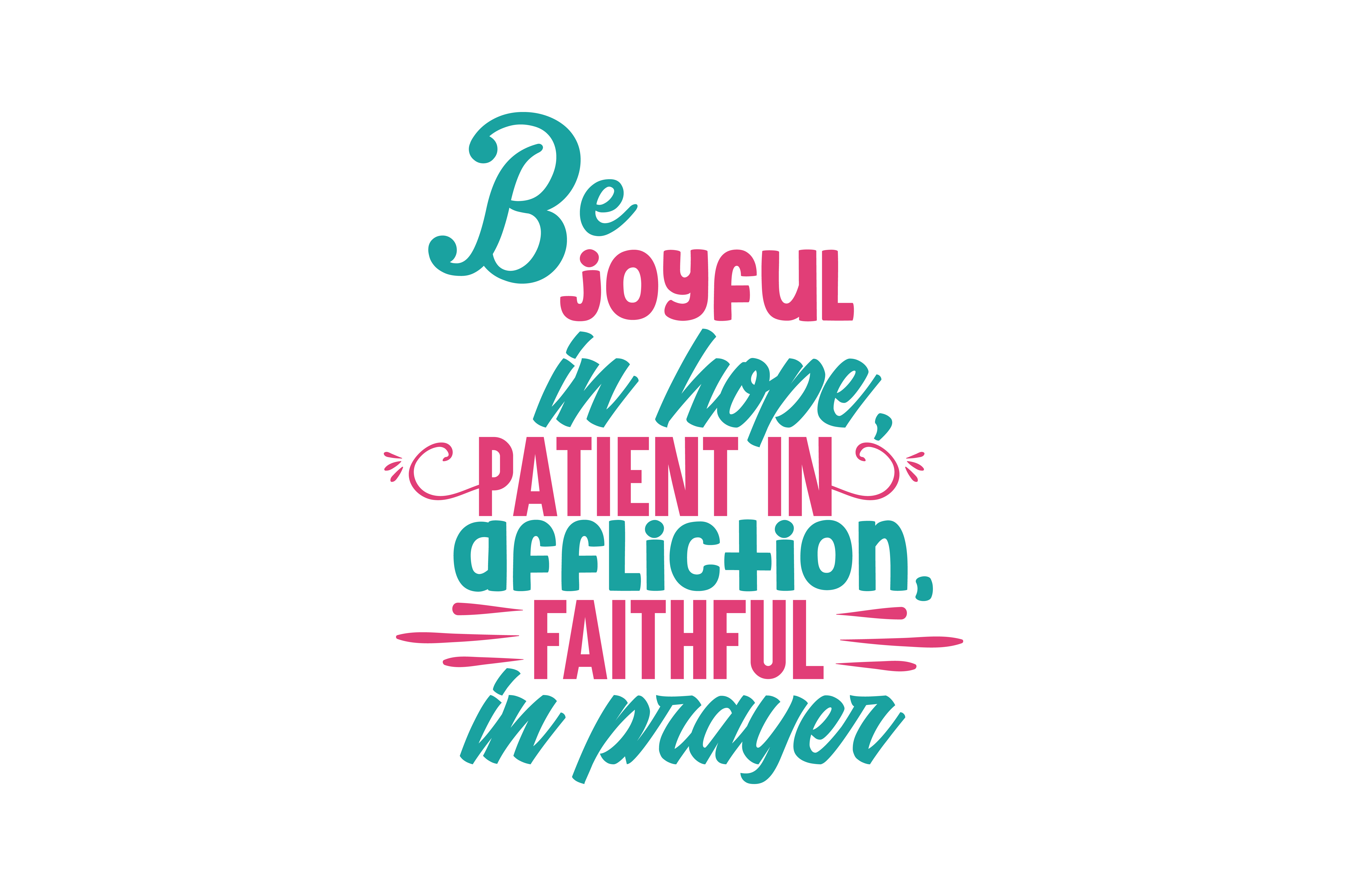 Download Free Be Joyful In Hope Patient In Affliction Faithful In Prayer Quote for Cricut Explore, Silhouette and other cutting machines.