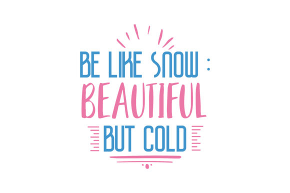 Download Free Be Like Snow Beautiful But Cold Quote Svg Cut Graphic By for Cricut Explore, Silhouette and other cutting machines.