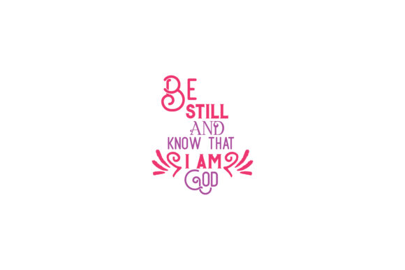 Be Still And Know That I Am God Quote Svg Cut Graphic By