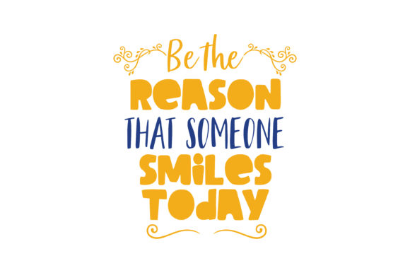 Download Free Be The Reason That Someone Smiles Today Quote Svg Cut Graphic By for Cricut Explore, Silhouette and other cutting machines.
