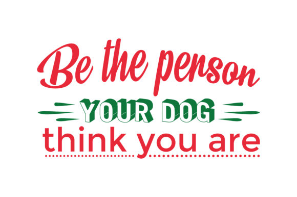 Print on Demand: Be the Person Your Dog Think You Are Quote SVG Cut Graphic Crafts By TheLucky