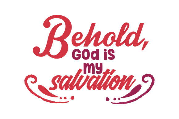 Download Free Behold God Is My Salvation Quote Svg Cut Graphic By Thelucky for Cricut Explore, Silhouette and other cutting machines.