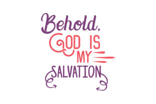 Download Free Behold God Is My Salvation Quote Svg Cut Grafico Por Thelucky for Cricut Explore, Silhouette and other cutting machines.