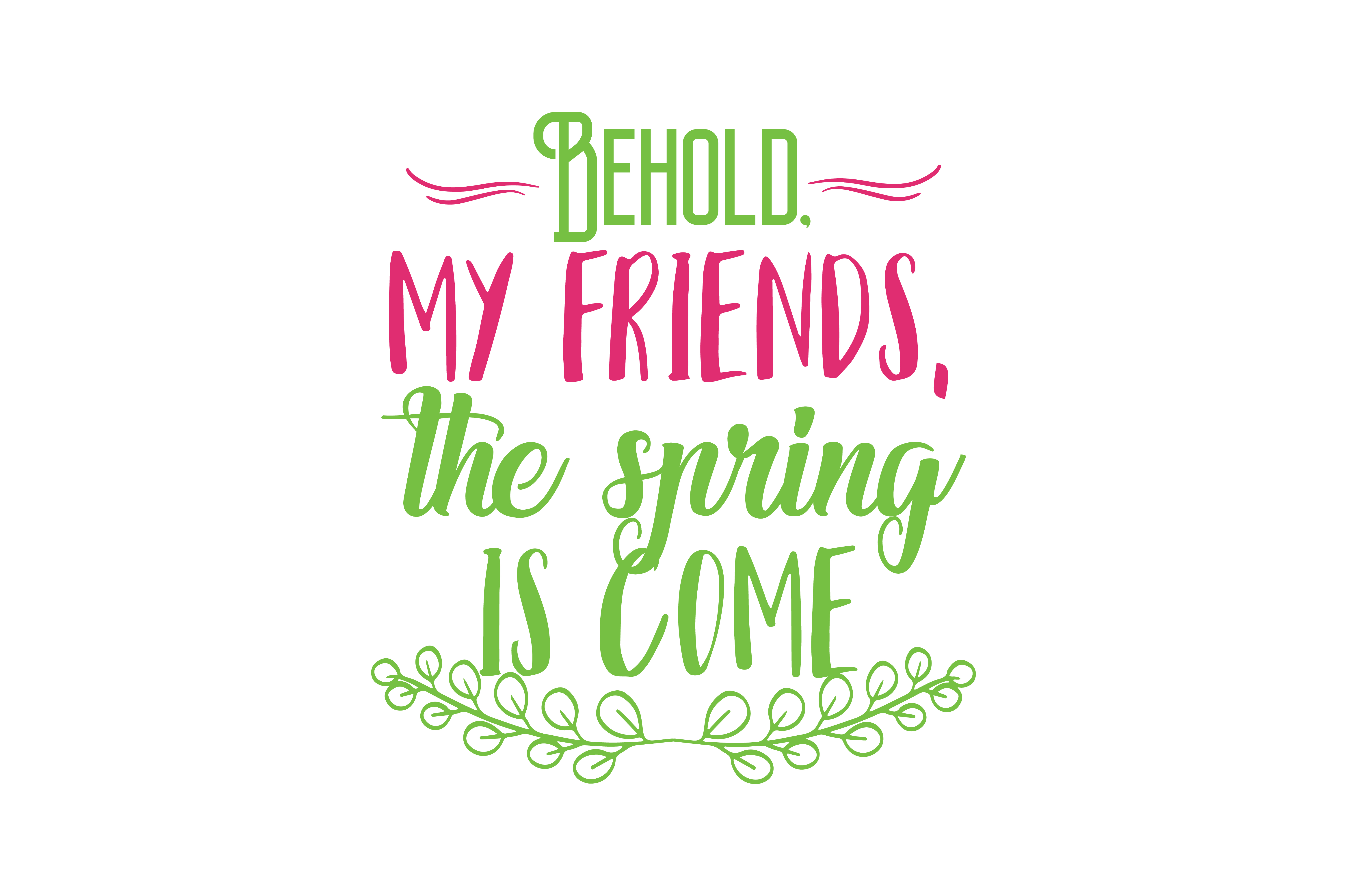 Download Free Behold My Friends The Spring Is Come Quote Svg Cut Graphic By for Cricut Explore, Silhouette and other cutting machines.