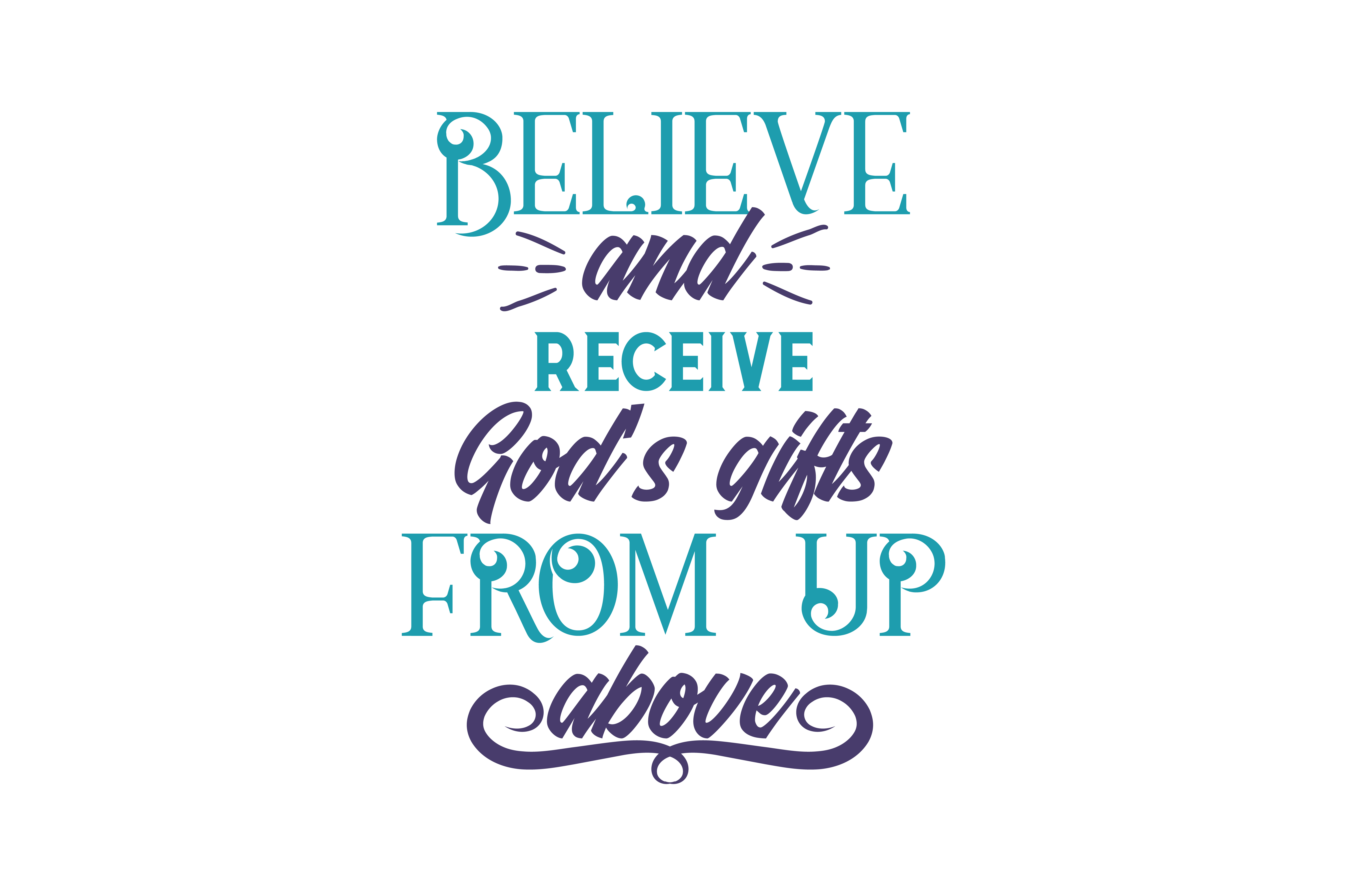 Download Free Believe And Receive God S Gifts From Up Above Quote Svg Cut for Cricut Explore, Silhouette and other cutting machines.