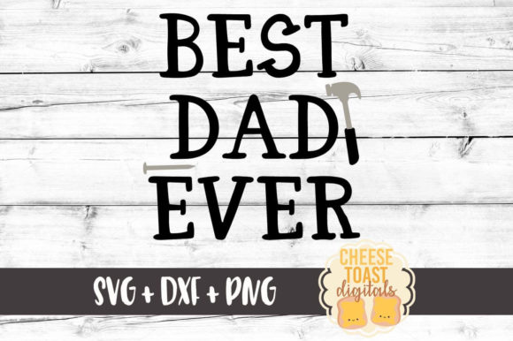 Best Dad Ever Father S Day Svg Graphic By Cheesetoastdigitals
