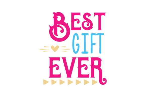 Print on Demand: Best Gift Ever Quote SVG Cut Graphic Crafts By TheLucky