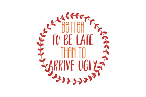 Download Free Better To Be Late Than To Arrive Ugly Quote Svg Cut Graphic By for Cricut Explore, Silhouette and other cutting machines.