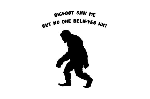 Download Free Bigfoot Saw Me But No One Believed Him Svg Cut File By Creative for Cricut Explore, Silhouette and other cutting machines.