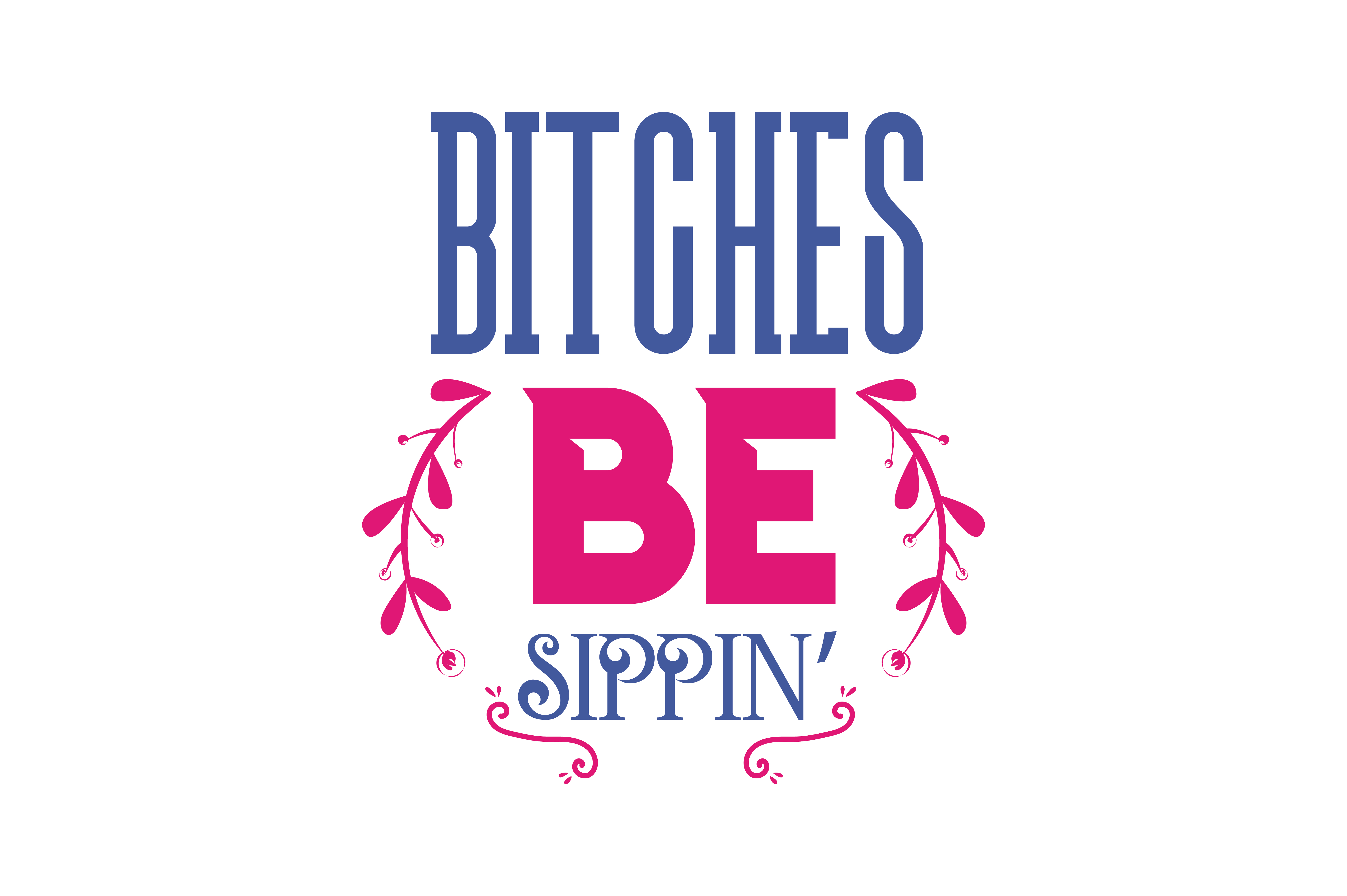Download Free Bitches Be Sippin Quote Svg Cut Graphic By Thelucky Creative for Cricut Explore, Silhouette and other cutting machines.