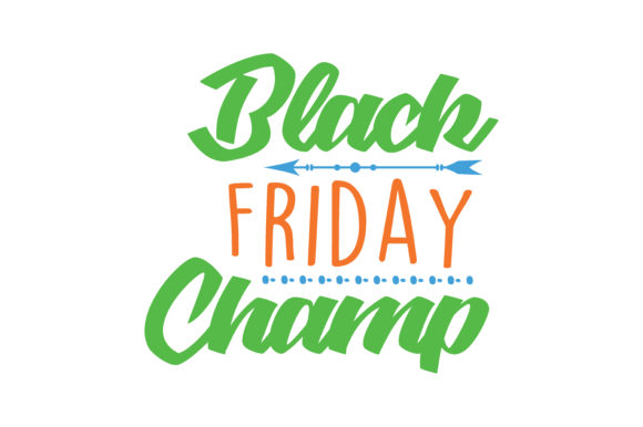 Print on Demand: Black Friday Champ Quote SVG Cut Graphic Crafts By TheLucky