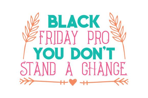 Print on Demand: Black Friday Pro You Don't Stand a Change Quote SVG Cut Graphic Crafts By TheLucky