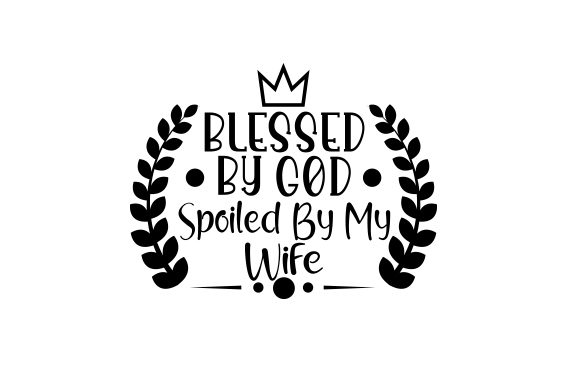 Download Free Blessed By God Spoiled By My Wife Svg Cut File By Creative for Cricut Explore, Silhouette and other cutting machines.