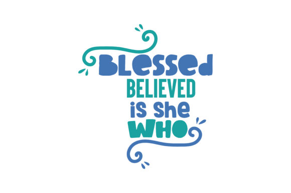 Download Free Blessed Is She Who Believed Quote Svg Cut Graphic By Thelucky for Cricut Explore, Silhouette and other cutting machines.