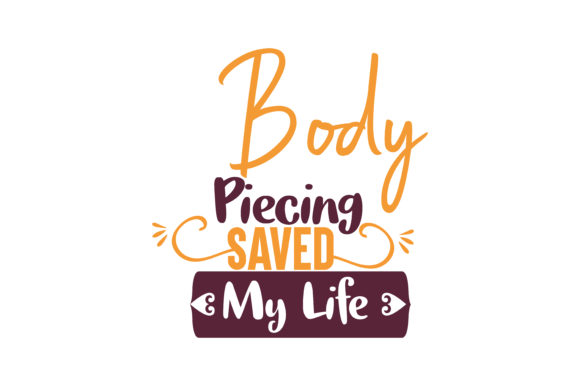 Print on Demand: Body Piecing Saved My Life Quote SVG Cut Graphic Crafts By TheLucky