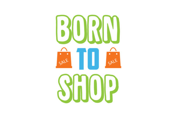 Print on Demand: Born to Shop Quote SVG Cut Graphic Crafts By TheLucky