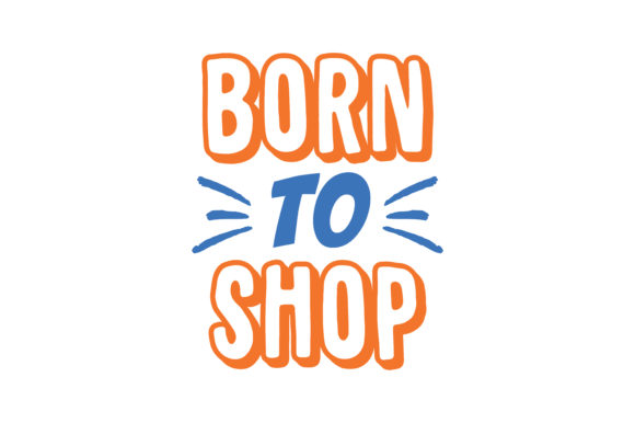 Download Free Born To Shop Quote Svg Cut Graphic By Thelucky Creative Fabrica for Cricut Explore, Silhouette and other cutting machines.