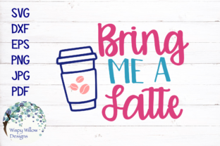 Bring Me a Latte SVG Graphic By WispyWillowDesigns